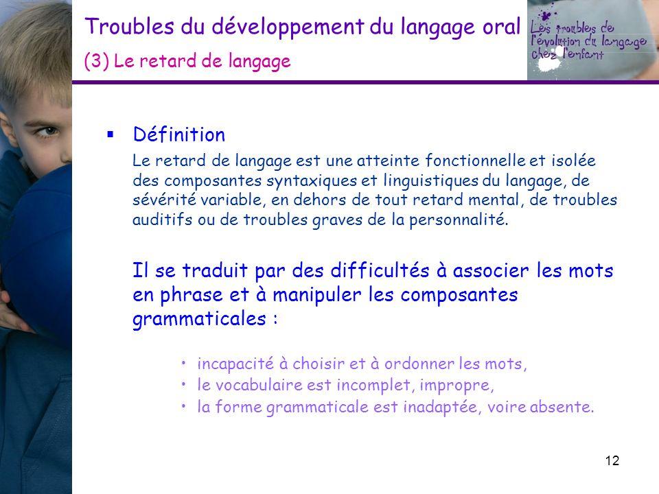 Troubles du développement du langage oral (3) Le retard de langage Définition Le retard de langage est une atteinte fonctionnelle et isolée des compos