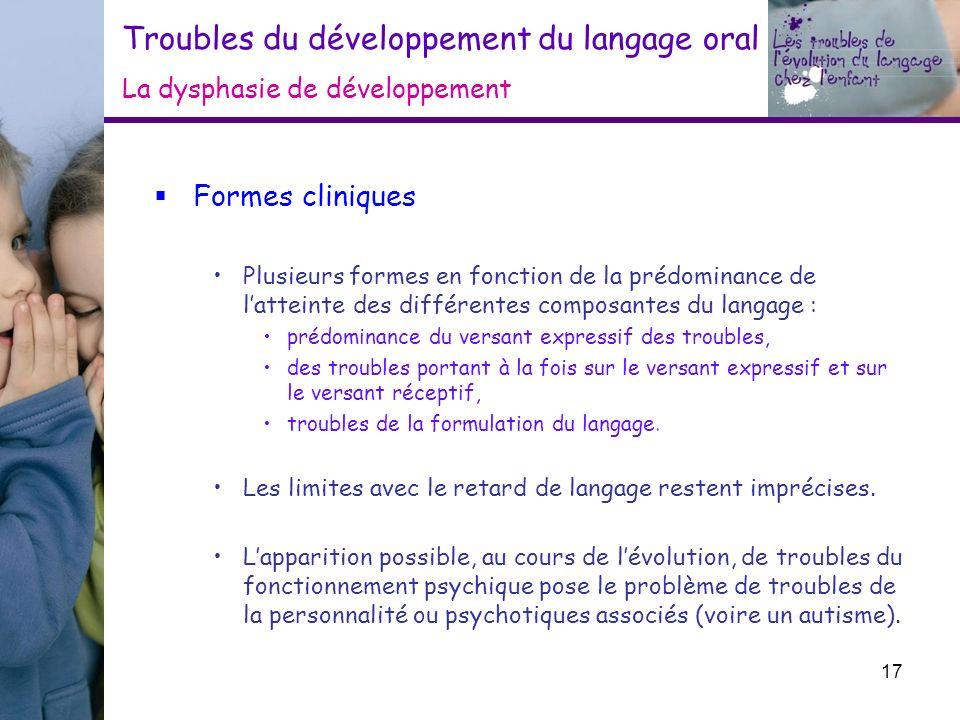 Troubles du développement du langage oral La dysphasie de développement Formes cliniques Plusieurs formes en fonction de la prédominance de latteinte