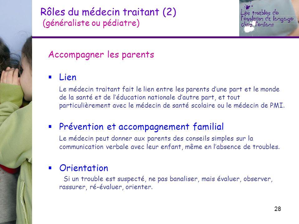 Rôles du médecin traitant (2) (généraliste ou pédiatre) Accompagner les parents Lien Le médecin traitant fait le lien entre les parents dune part et l
