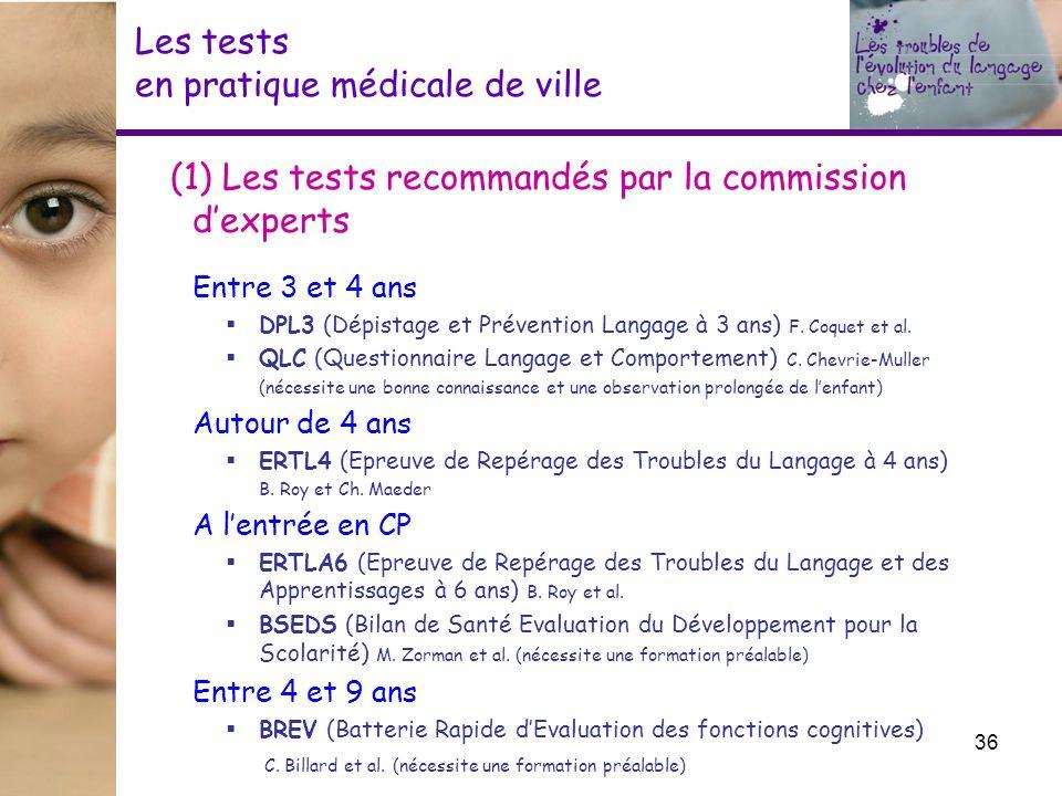 Les tests en pratique médicale de ville (1) Les tests recommandés par la commission dexperts Entre 3 et 4 ans DPL3 (Dépistage et Prévention Langage à