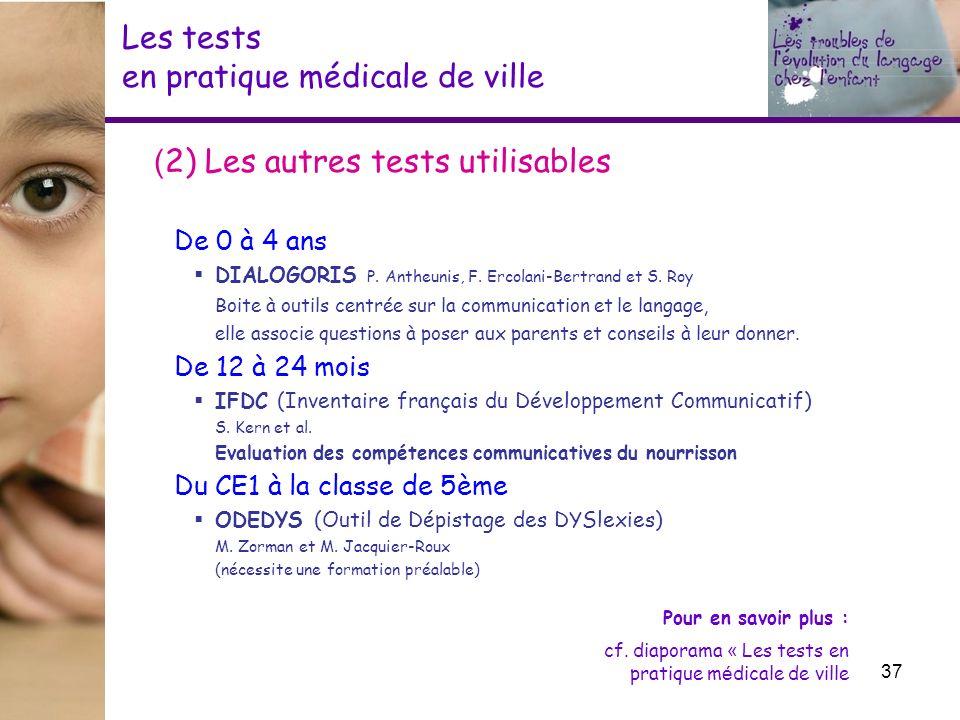 Les tests en pratique médicale de ville ( 2) Les autres tests utilisables De 0 à 4 ans DIALOGORIS P. Antheunis, F. Ercolani-Bertrand et S. Roy Boite à