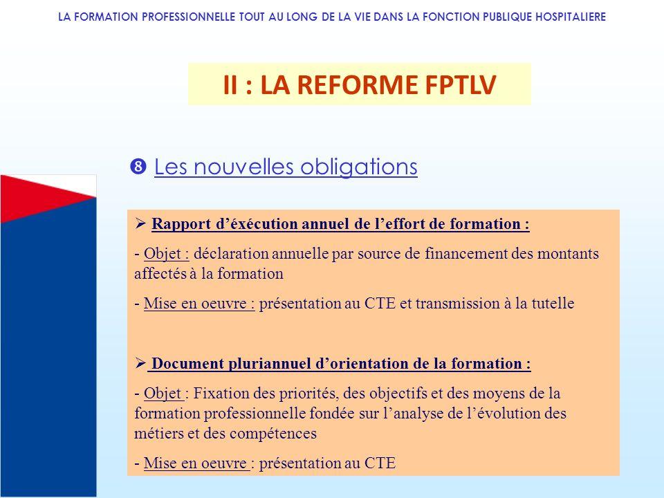 LA FORMATION PROFESSIONNELLE TOUT AU LONG DE LA VIE DANS LA FONCTION PUBLIQUE HOSPITALIERE II : LA REFORME FPTLV Les nouvelles obligations Rapport déx