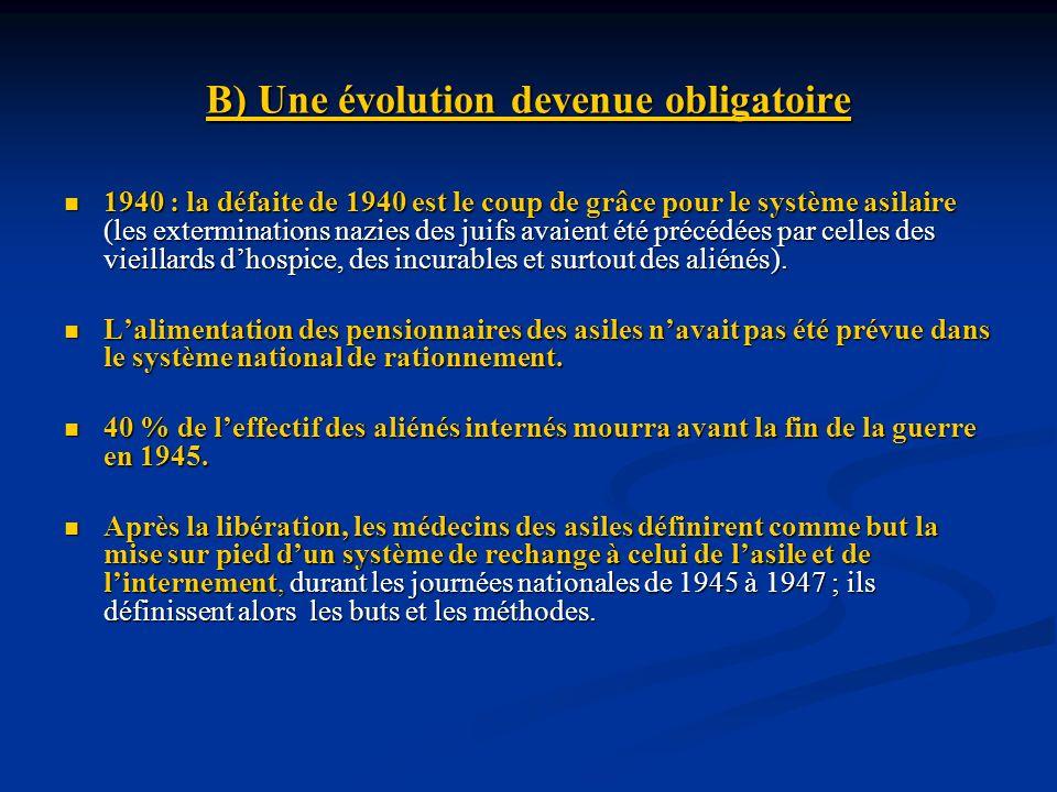 C) Une longue mise en route Ce qui est remis en cause dès 1945 cest le principe même de linstitution psychiatrique.