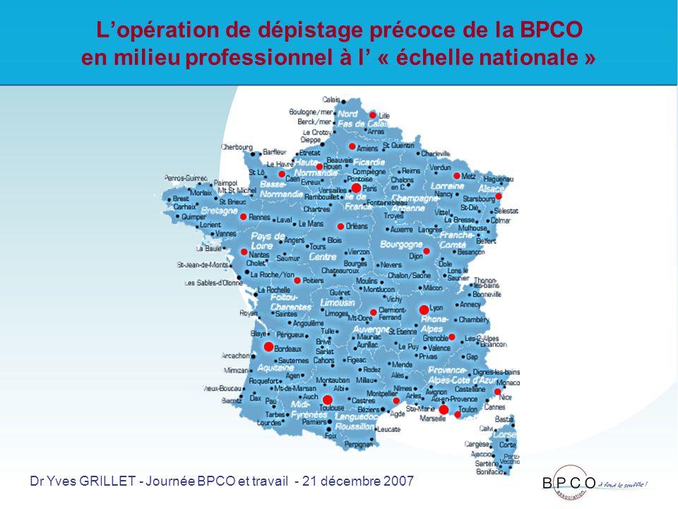 Lopération de dépistage précoce de la BPCO en milieu professionnel à l « échelle nationale » Dr Yves GRILLET - Journée BPCO et travail - 21 décembre 2007