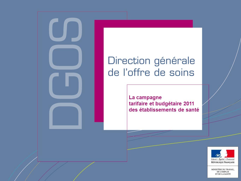 Direction générale de loffre de soins La campagne tarifaire et budgétaire 2011 des établissements de santé 1 / 18 La campagne tarifaire et budgétaire