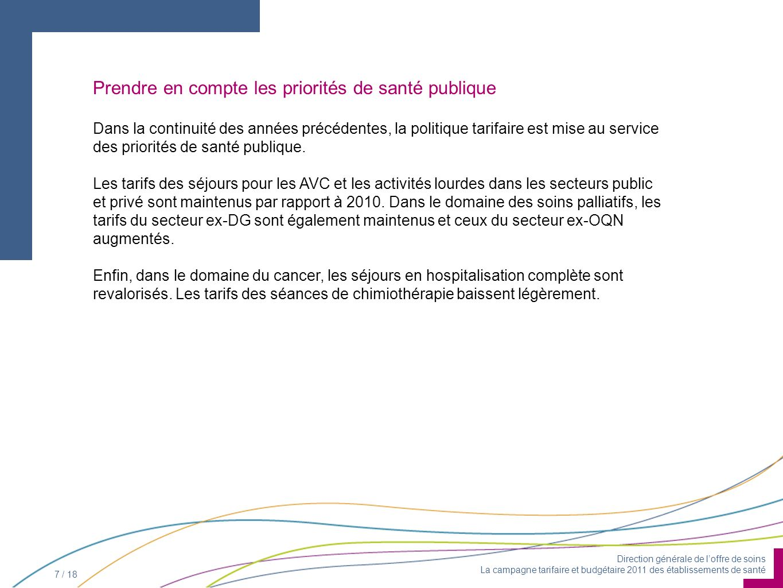 Direction générale de loffre de soins La campagne tarifaire et budgétaire 2011 des établissements de santé 7 / 18 Dans la continuité des années précédentes, la politique tarifaire est mise au service des priorités de santé publique.