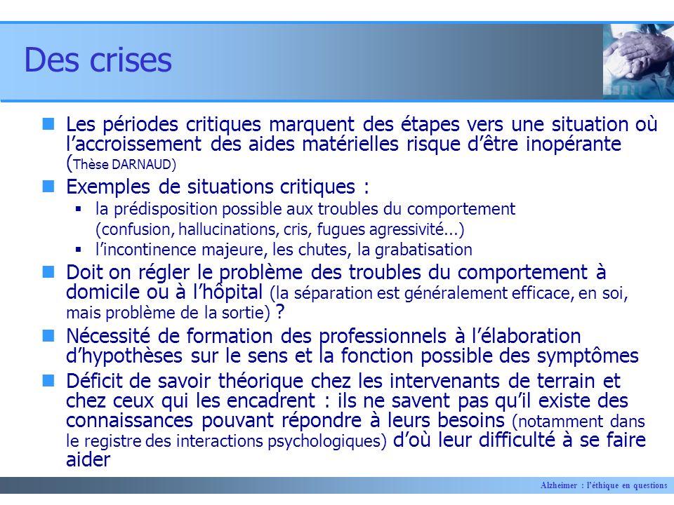 Alzheimer : léthique en questions Des crises Les périodes critiques marquent des étapes vers une situation où laccroissement des aides matérielles ris
