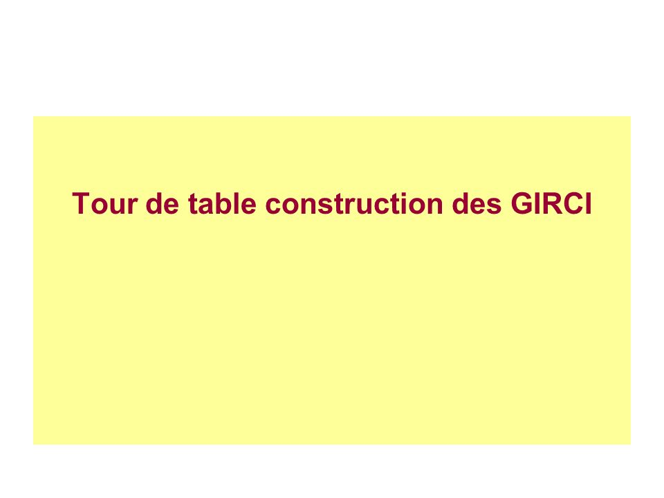 Tour de table construction des GIRCI