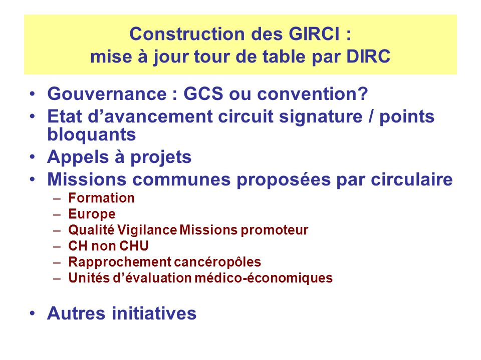 Construction des GIRCI : mise à jour tour de table par DIRC Gouvernance : GCS ou convention? Etat davancement circuit signature / points bloquants App