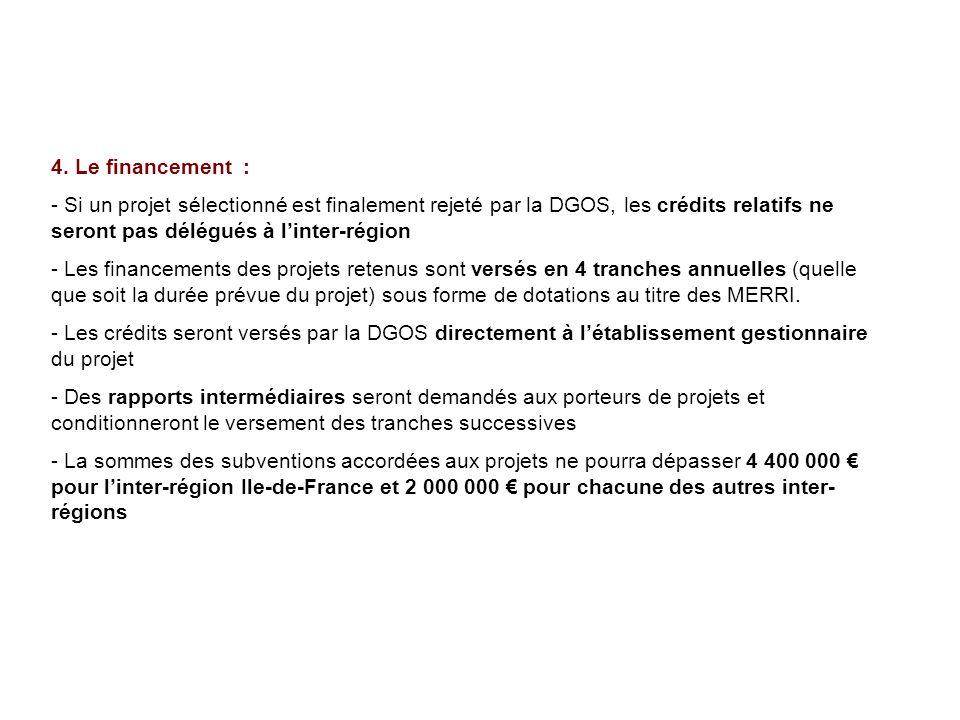 4. Le financement : - Si un projet sélectionné est finalement rejeté par la DGOS, les crédits relatifs ne seront pas délégués à linter-région - Les fi