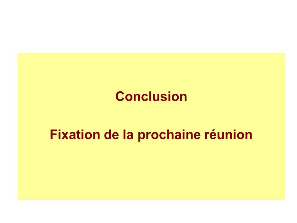 Conclusion Fixation de la prochaine réunion