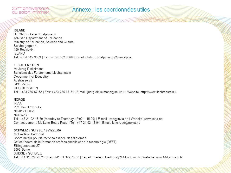 Annexe : les coordonnées utiles ISLAND Hr. Olafur Gretar Kristjansson Adviser, Department of Education Ministry of Education, Science and Culture Solv