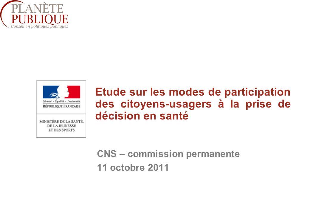 1 CNS – commission permanente 11 octobre 2011 Etude sur les modes de participation des citoyens-usagers à la prise de décision en santé