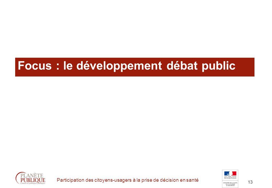 13 Participation des citoyens-usagers à la prise de décision en santé Focus : le développement débat public