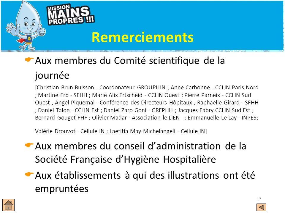 13 Remerciements Aux membres du Comité scientifique de la journée [Christian Brun Buisson - Coordonateur GROUPILIN ; Anne Carbonne - CCLIN Paris Nord