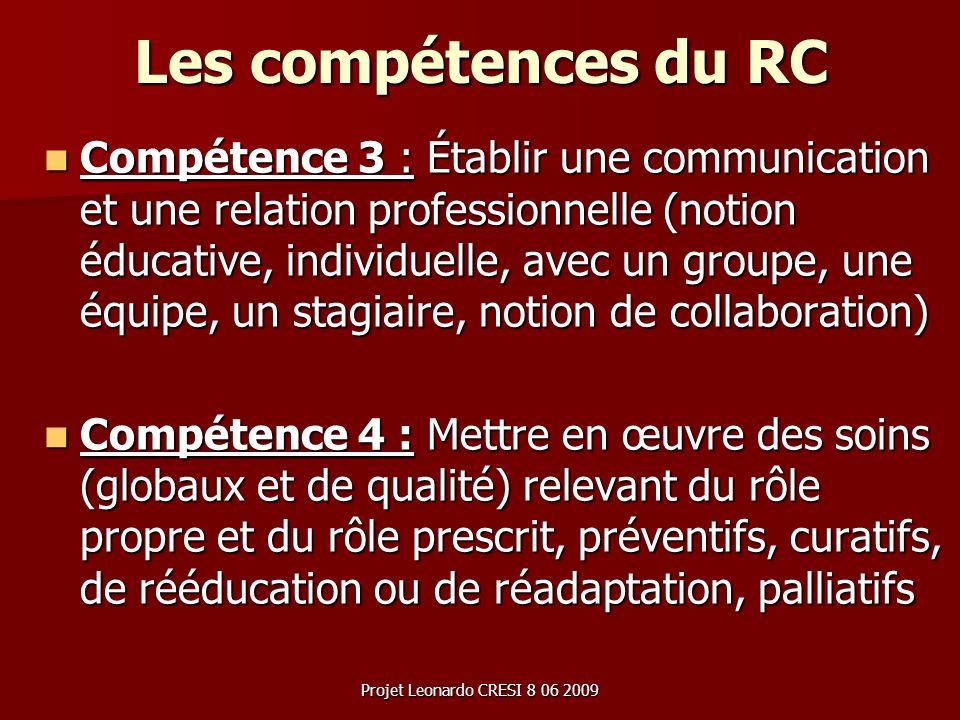 Projet Leonardo CRESI 8 06 2009 Les compétences du RC Compétence 3 : Établir une communication et une relation professionnelle (notion éducative, indi