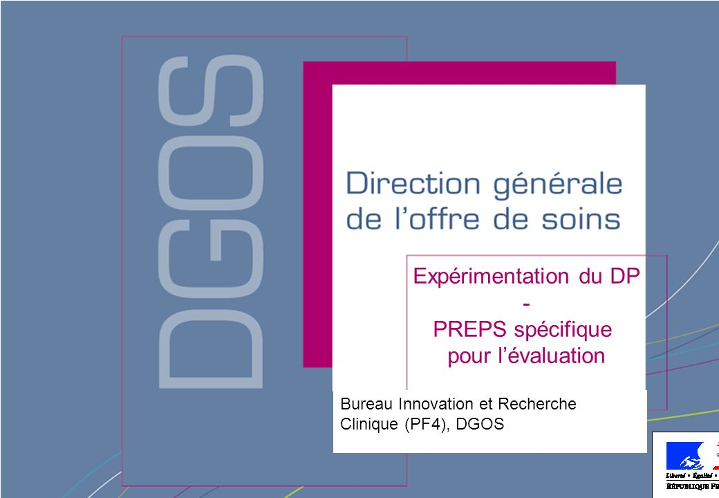 Direction générale de loffre de soins - DGOS Expérimentation du DP - PREPS spécifique pour lévaluation Bureau Innovation et Recherche Clinique (PF4),