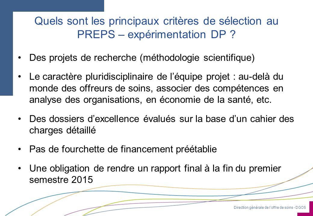 Direction générale de loffre de soins - DGOS Quels sont les principaux critères de sélection au PREPS – expérimentation DP ? Des projets de recherche