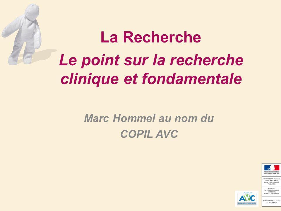 La Recherche Le point sur la recherche clinique et fondamentale Marc Hommel au nom du COPIL AVC