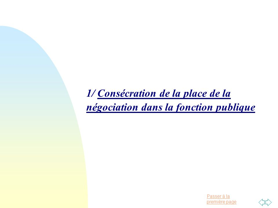 Passer à la première page 1/ Consécration de la place de la négociation dans la fonction publique