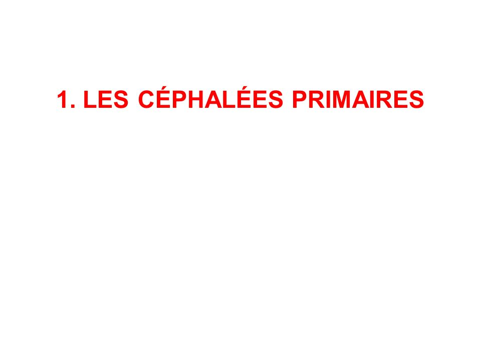 PRINCIPALES ETIOLOGIES DE CÉPHALÉES Céphalées primaires 90% chez le jeune C.
