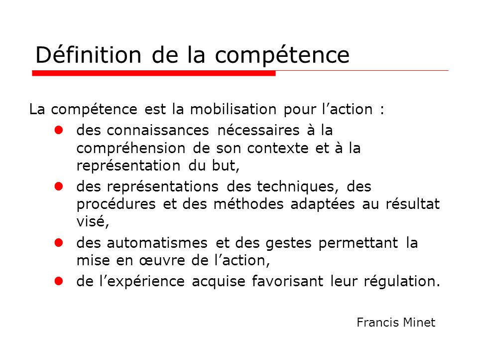 Caractéristiques de la compétence oLa compétence est : opératoire et finalisée : elle n a de sens que par rapport à l action.