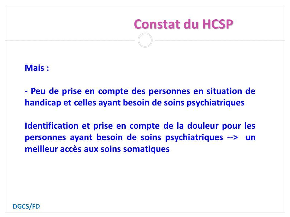 Constat du HCSP DGCS/FD Mais : - Peu de prise en compte des personnes en situation de handicap et celles ayant besoin de soins psychiatriques Identification et prise en compte de la douleur pour les personnes ayant besoin de soins psychiatriques --> un meilleur accès aux soins somatiques