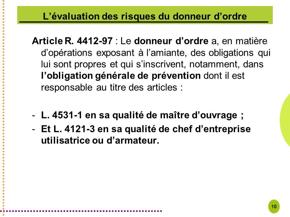 10 Lévaluation des risques du donneur dordre Article R. 4412-97 : Le donneur dordre a, en matière dopérations exposant à lamiante, des obligations qui