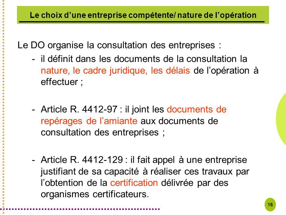 16 Le choix dune entreprise compétente/ nature de lopération Le DO organise la consultation des entreprises : -il définit dans les documents de la con