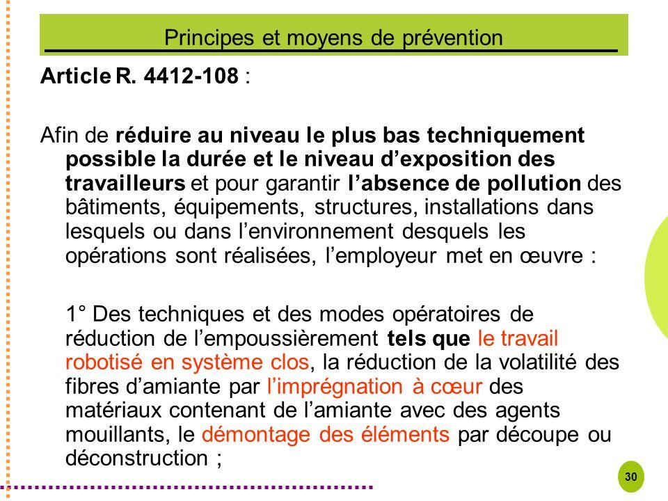 30 Principes et moyens de prévention Article R. 4412-108 : Afin de réduire au niveau le plus bas techniquement possible la durée et le niveau dexposit