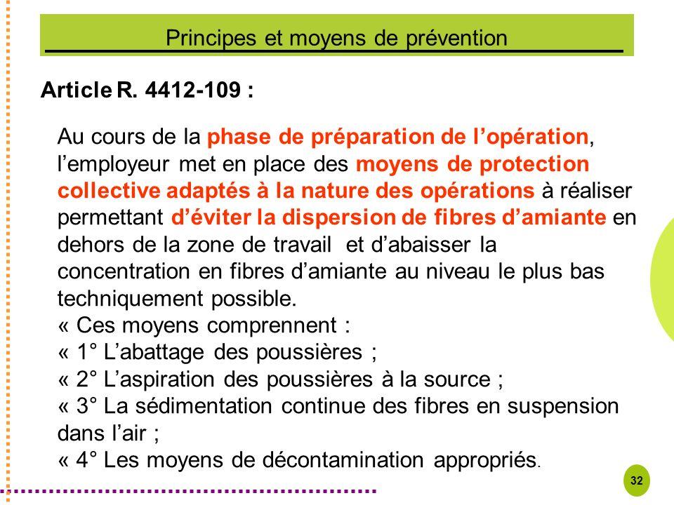 32 Principes et moyens de prévention Article R. 4412-109 : Au cours de la phase de préparation de lopération, lemployeur met en place des moyens de pr