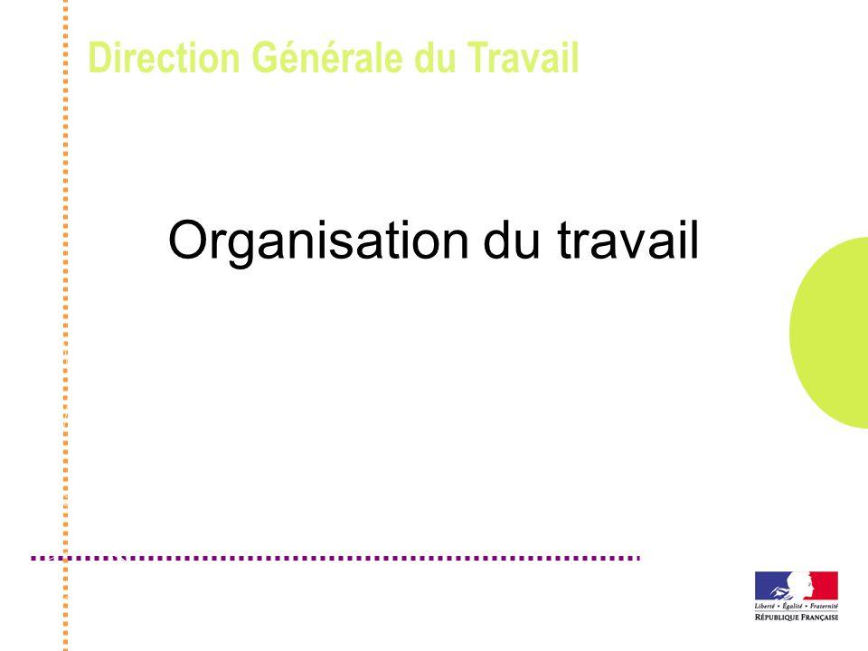 Direction Générale du Travail Organisation du travail