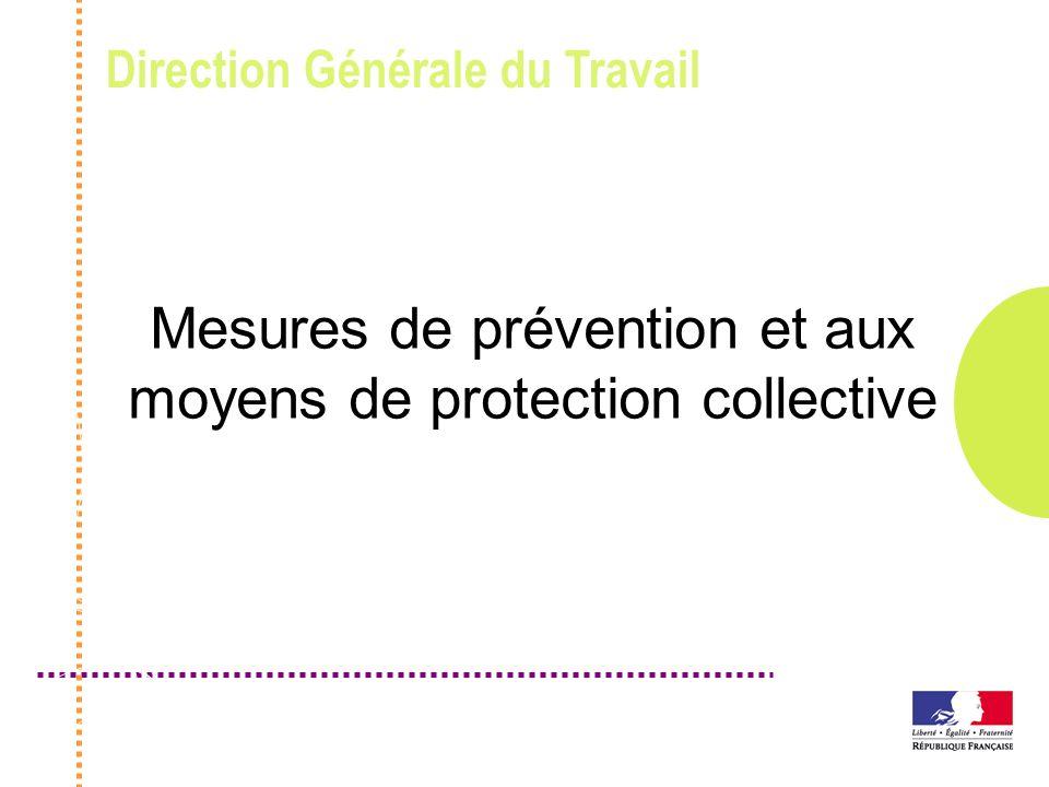 Direction Générale du Travail Mesures de prévention et aux moyens de protection collective