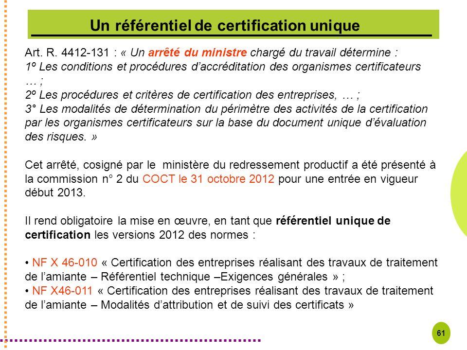 61 Un référentiel de certification unique Art. R. 4412-131 : « Un arrêté du ministre chargé du travail détermine : 1º Les conditions et procédures dac