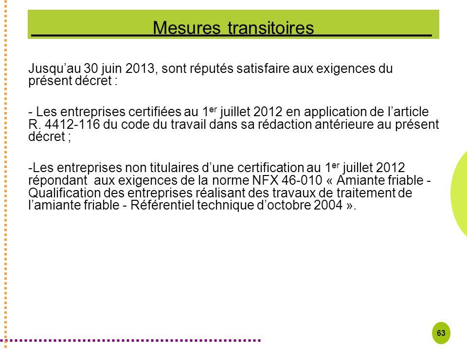 63 Mesures transitoires Jusquau 30 juin 2013, sont réputés satisfaire aux exigences du présent décret : - Les entreprises certifiées au 1 er juillet 2