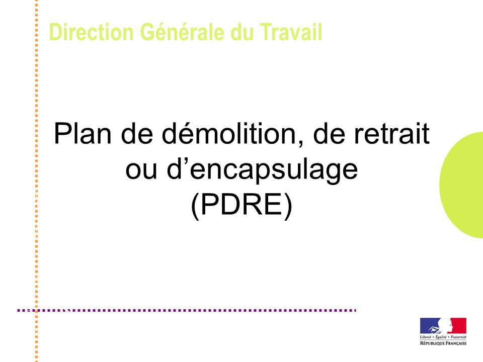 Direction Générale du Travail Plan de démolition, de retrait ou dencapsulage (PDRE)
