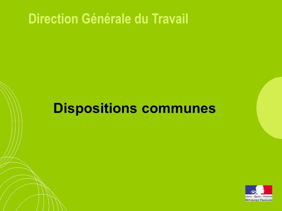 Direction Générale du Travail Dispositions communes