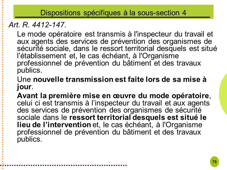 79 Dispositions spécifiques à la sous-section 4 Art. R. 4412-147. Le mode opératoire est transmis à l'inspecteur du travail et aux agents des services