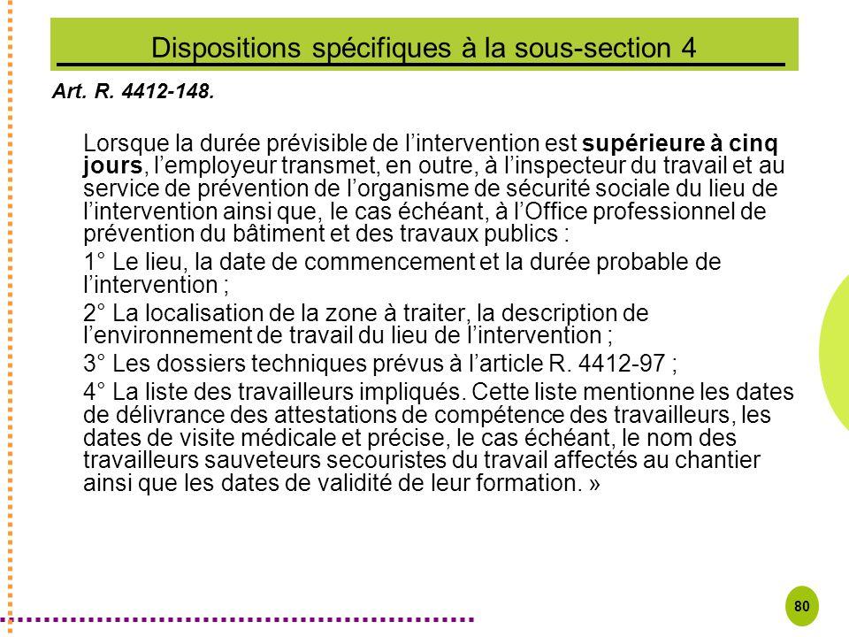 80 Dispositions spécifiques à la sous-section 4 Art. R. 4412-148. Lorsque la durée prévisible de lintervention est supérieure à cinq jours, lemployeur