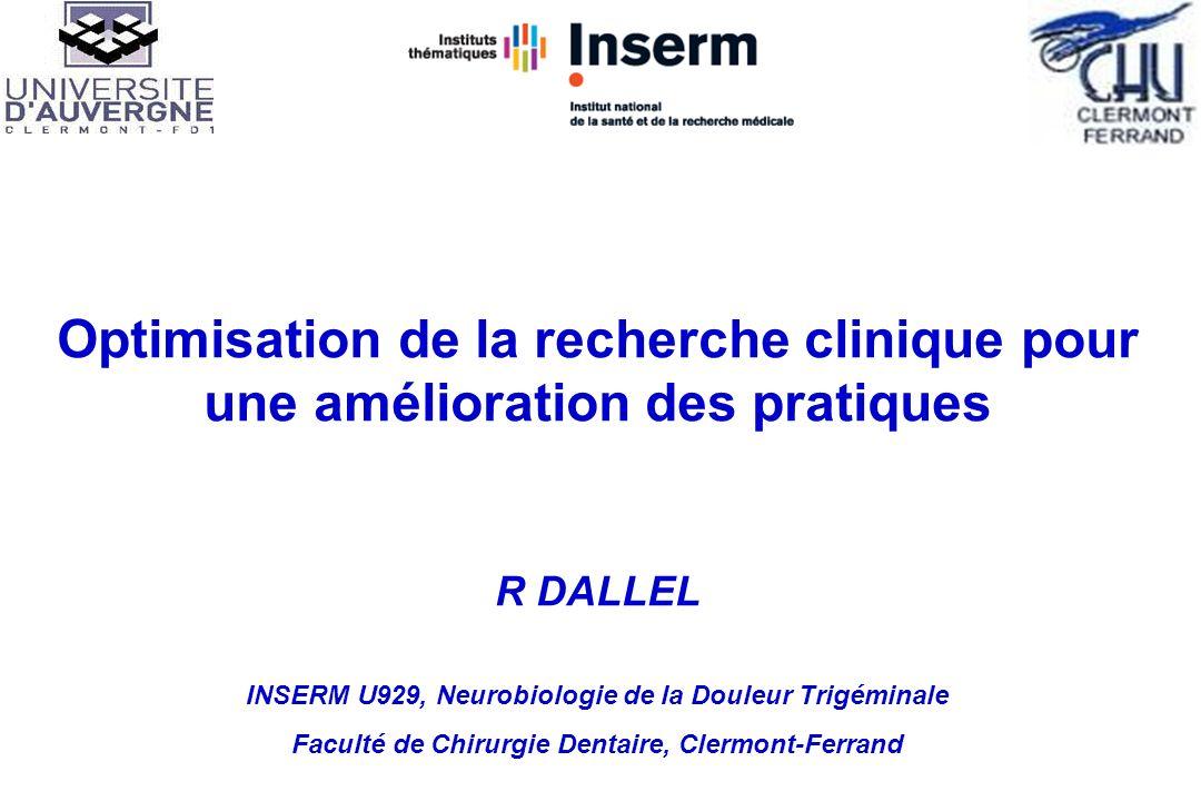 Optimisation de la recherche clinique pour une amélioration des pratiques R DALLEL INSERM U929, Neurobiologie de la Douleur Trigéminale Faculté de Chi