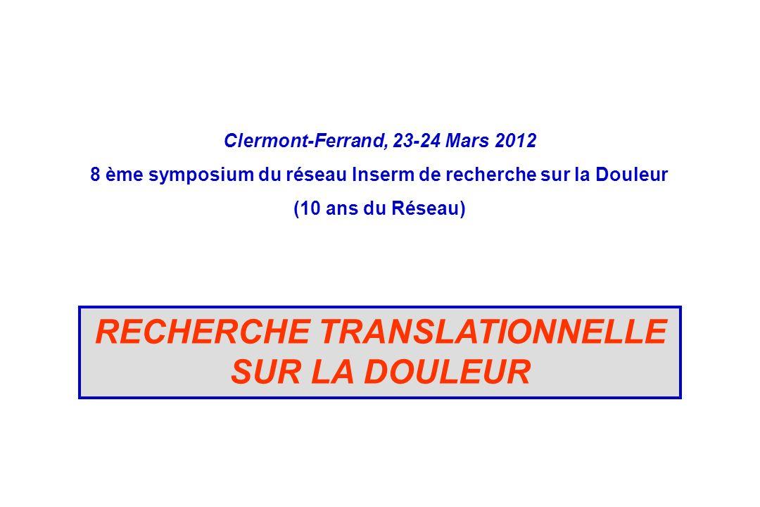 RECHERCHE TRANSLATIONNELLE SUR LA DOULEUR Clermont-Ferrand, 23-24 Mars 2012 8 ème symposium du réseau Inserm de recherche sur la Douleur (10 ans du Ré
