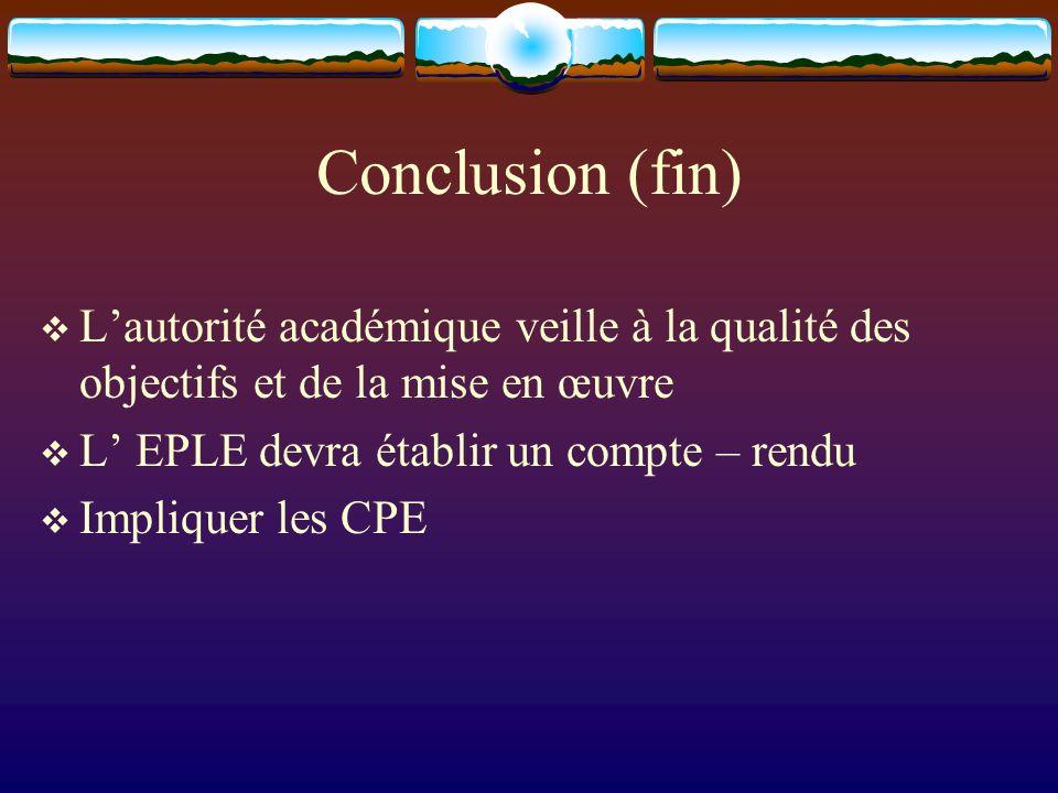 Conclusion (fin) Lautorité académique veille à la qualité des objectifs et de la mise en œuvre L EPLE devra établir un compte – rendu Impliquer les CPE