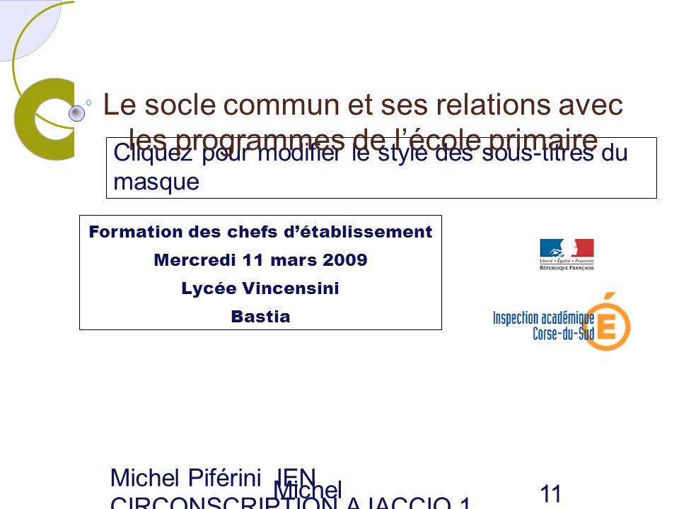 Cliquez pour modifier le style des sous-titres du masque Michel Piférini IEN CIRCONSC RIPTION AJACCIO 1 11 Le socle commun et ses relations avec les p
