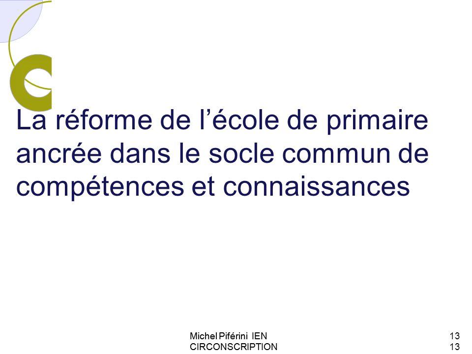 La réforme de lécole de primaire ancrée dans le socle commun de compétences et connaissances Michel Piférini IEN CIRCONSCRIPTION AJACCIO 113