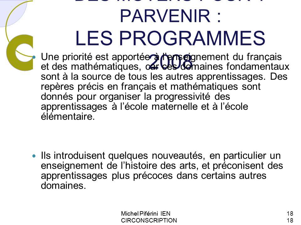 DES MOYENS POUR Y PARVENIR : LES PROGRAMMES 2008 Une priorité est apportée à lenseignement du français et des mathématiques, car ces domaines fondamen
