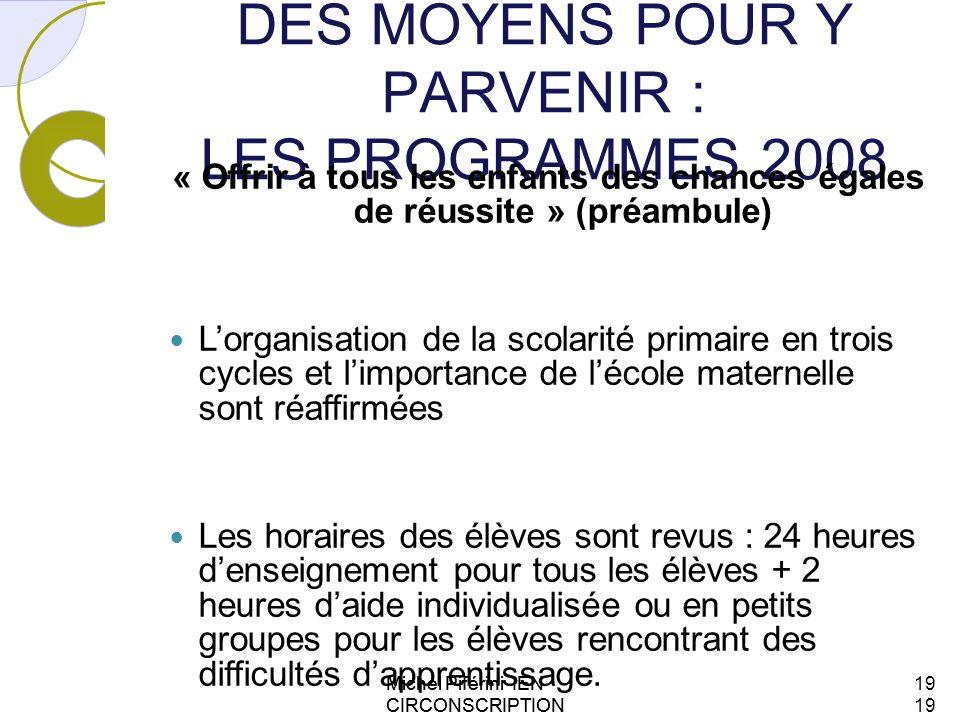 DES MOYENS POUR Y PARVENIR : LES PROGRAMMES 2008 « Offrir à tous les enfants des chances égales de réussite » (préambule) Lorganisation de la scolarit
