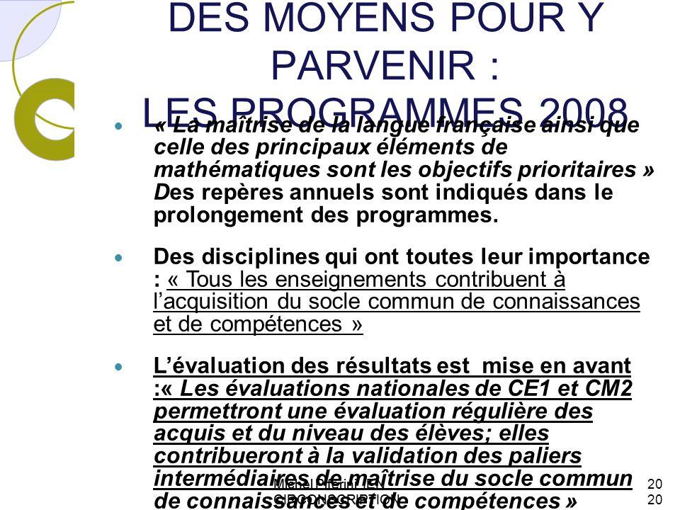 DES MOYENS POUR Y PARVENIR : LES PROGRAMMES 2008 « La maîtrise de la langue française ainsi que celle des principaux éléments de mathématiques sont le