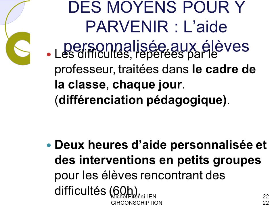 DES MOYENS POUR Y PARVENIR : Laide personnalisée aux élèves Les difficultés, repérées par le professeur, traitées dans le cadre de la classe, chaque j