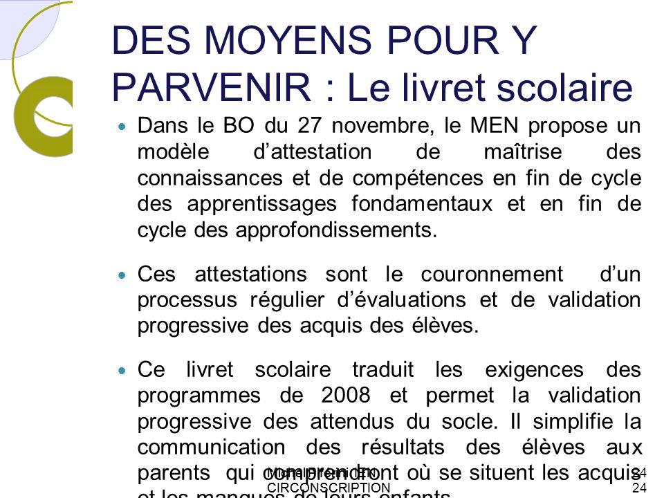 DES MOYENS POUR Y PARVENIR : Le livret scolaire Dans le BO du 27 novembre, le MEN propose un modèle dattestation de maîtrise des connaissances et de c