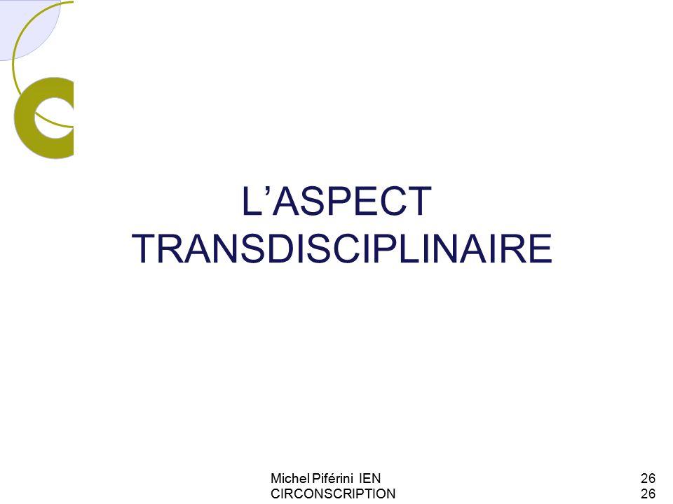 LASPECT TRANSDISCIPLINAIRE Michel Piférini IEN CIRCONSCRIPTION AJACCIO 126